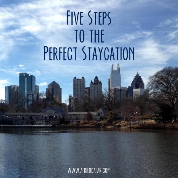 5 Steps to the Perfect Staycation - www.afriendafar.com